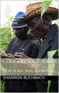 Congolese Grandpa; the book I wrote for the ministry about a local
